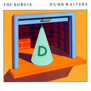 Dumb Waiters by The Korgis featuring Everybody's Got To Learn Sometime