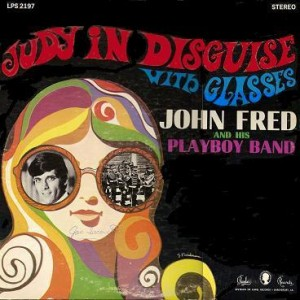 Judy in Disguise is a one-hit wonder from John Fred and HIs Playboy Band from 1968
