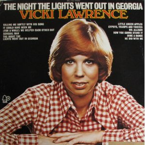 The Night the Lights Went Out in Georgia by Vicki Lawrence featured TheNight the Lights Went Out in Georgia, a one-hit wonder