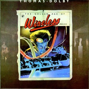 The Golden Age of Wireless by Thomas Dolby features She Blinded me with Science, a 1983 one-hit wonder