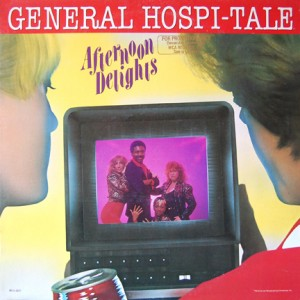 General Hospi-tale is a 1981 one-hit wonder by the Afternoon Delights