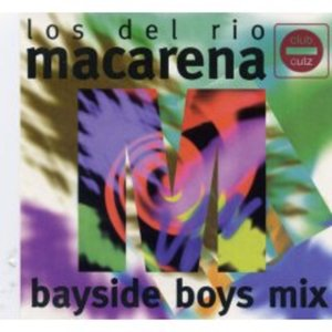Macarena by Los Del Rios and remixed by Bayside Boys is 1996 one-hit wonder