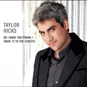 Do I Make you proud by Taylor Hicks is a 2006 American Idol one-hit wonder