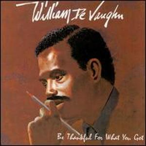 Be Thankful for What You Got by William DeVaughn is a 1974 one-hit wonder